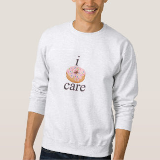 i donut care sweatshirt