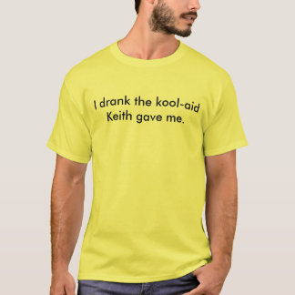 I drank the kool-aid Keith gave me. (light) T-Shirt