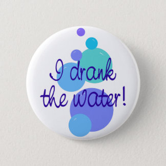 I Drank The Water 2 Inch Round Button