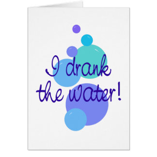 I Drank the Water Card