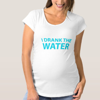 I Drank the Water. T-Shirt
