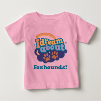 I Dream About Foxhounds Dog Breed Gift Baby T-Shirt