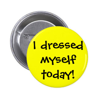 I dressed myself today 2 inch round button
