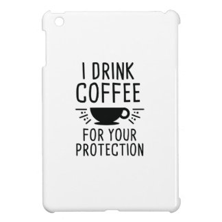 I Drink Coffee Cover For The iPad Mini