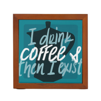 I drink coffee first then I exist funny quote Desk Organizer