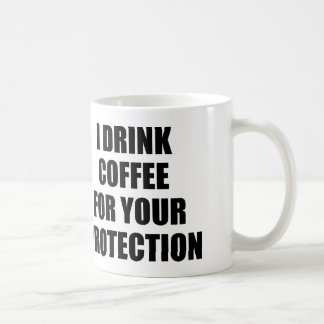 I DRINK COFFEE FOR YOUR PROTECTION BASIC WHITE MUG