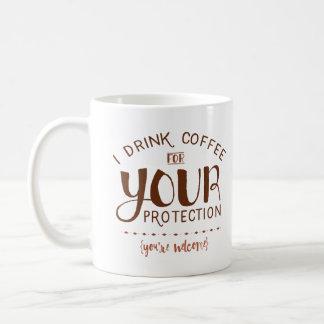 I Drink Coffee for Your Protection - Funny Mug
