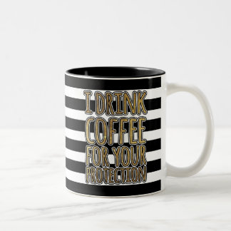 """I Drink Coffee For Your Protection"" Gold Quote Two-Tone Coffee Mug"