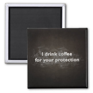 I Drink Coffee For Your Protection Magnet