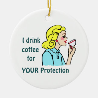 I drink Coffee Round Ceramic Ornament