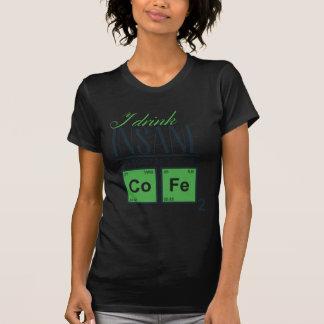 I drink insane amounts of code, geek design T-Shirt