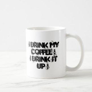 I drink my coffee !  I drink it up ! Classic White Coffee Mug