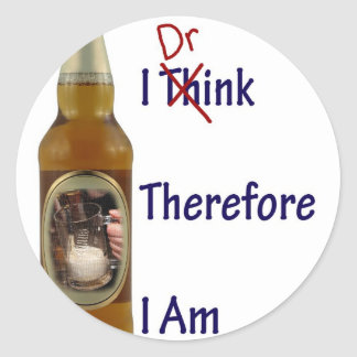 I Drink Therefore I am Classic Round Sticker