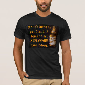 I Drink to Get Awesome Shirt