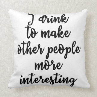 I drink to make other people more interesting throw pillow