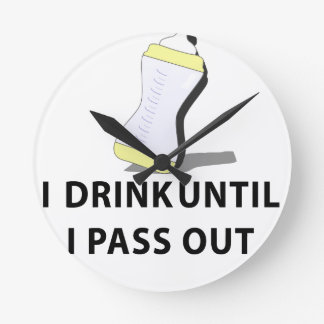 I Drink Until I pass Out Wallclock
