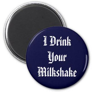 I Drink Your Milkshake 2 Inch Round Magnet