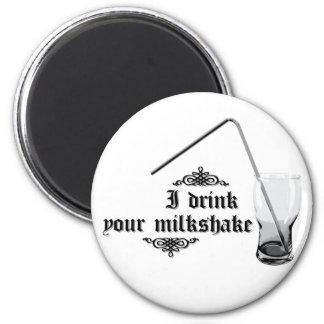 I Drink Your Milkshake Refrigerator Magnet