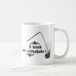 I Drink Your Milkshake Coffee Mugs