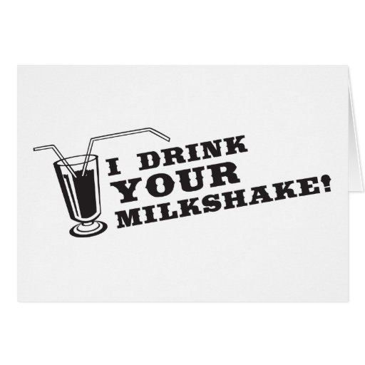 I drink your milkshake there will be blood greeting cards