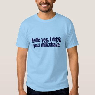 I drink your milkshake! tshirts