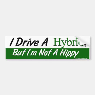 I Drive a Hybrid, But i'm not a hippy Bumper Sticker