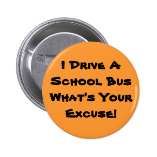I Drive A School Bus What's Your Excuse! 2 Inch Round Button