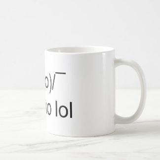 i dunno lol ¯\(°_o)/¯ coffee mug