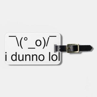 i dunno lol ¯\(°_o)/¯ luggage tag