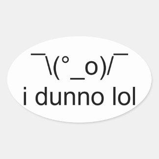 i dunno lol ¯\(°_o)/¯ oval sticker