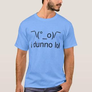 i dunno lol ¯\(°_o)/¯ T-Shirt