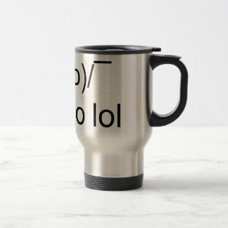 i dunno lol ¯\(°_o)/¯ travel mug