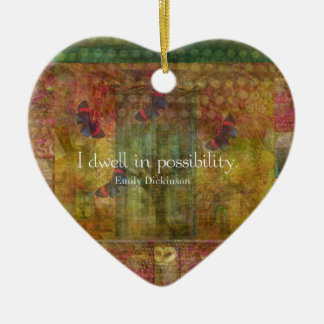 I dwell in possibility. Emily Dickinson quote Ceramic Heart Ornament