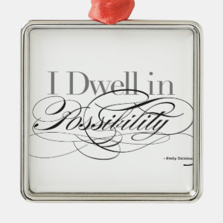 I Dwell in Possibility - Emily Dickinson Quote Metal Ornament