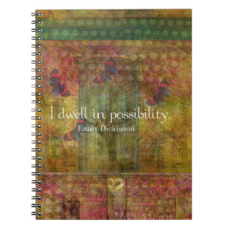 I dwell in possibility. Emily Dickinson quote Notebook