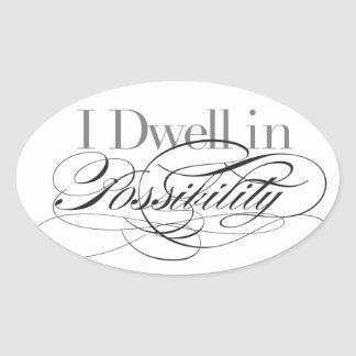 I Dwell in Possibility - Emily Dickinson Quote Oval Sticker