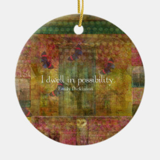 I dwell in possibility. Emily Dickinson quote Round Ceramic Ornament