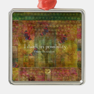 I dwell in possibility. Emily Dickinson quote Silver-Colored Square Ornament