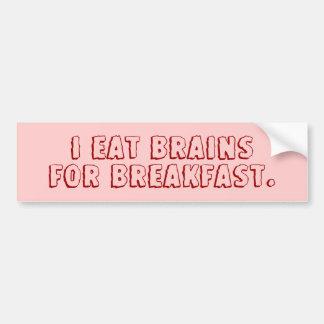 I eat brains for breakfast. bumper sticker