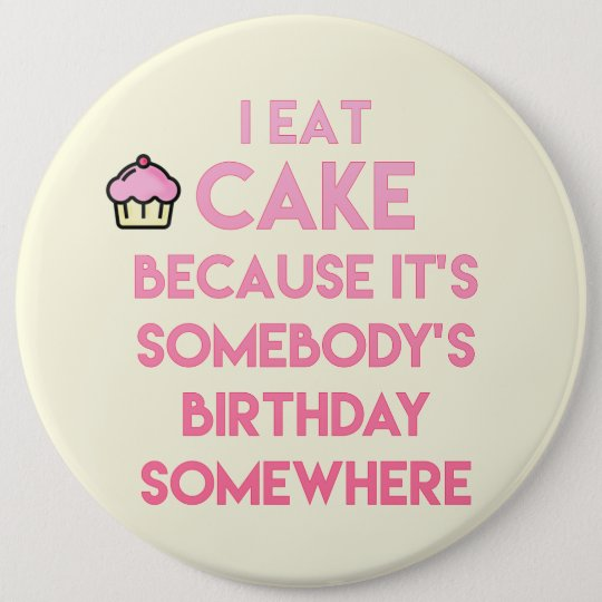 I eat cake! Funny quote 6 Inch Round Button