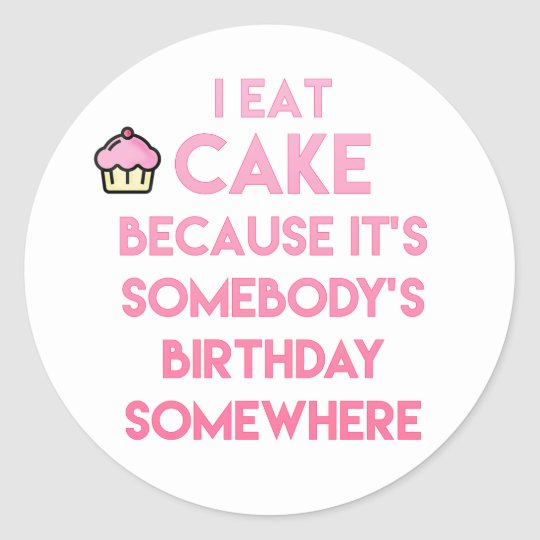 I eat cake! Funny quote Classic Round Sticker