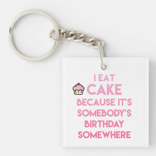 I eat cake! Funny quote Keychain