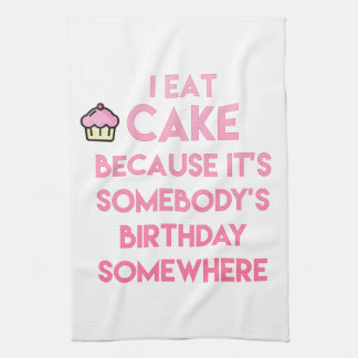 I eat cake! Funny quote Kitchen Towel