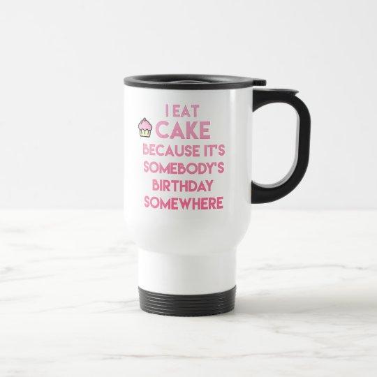 I eat cake! Funny quote Travel Mug