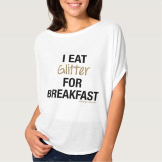I EAT GLITTER FOR BREAKFAST TEE SHIRTS