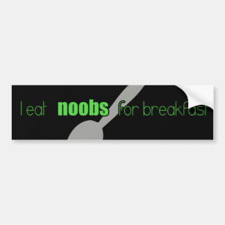 I eat N00bs for Breakfast Bumper Sticker
