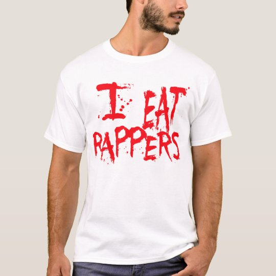 I Eat Rappers -- T-Shirt