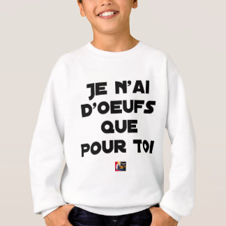 I EGG AI ONLY FOR YOU - Word games - Fran Sweatshirt