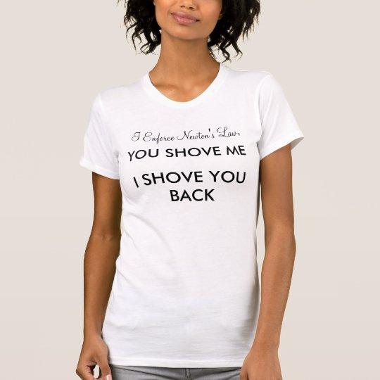 I Enforce Newton's Law: T-Shirt