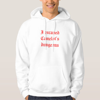 I escaped Camelot's dungeons Hoodie